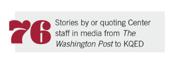 76 stories by or quoting Center staff in media from The Washington Post to KQED
