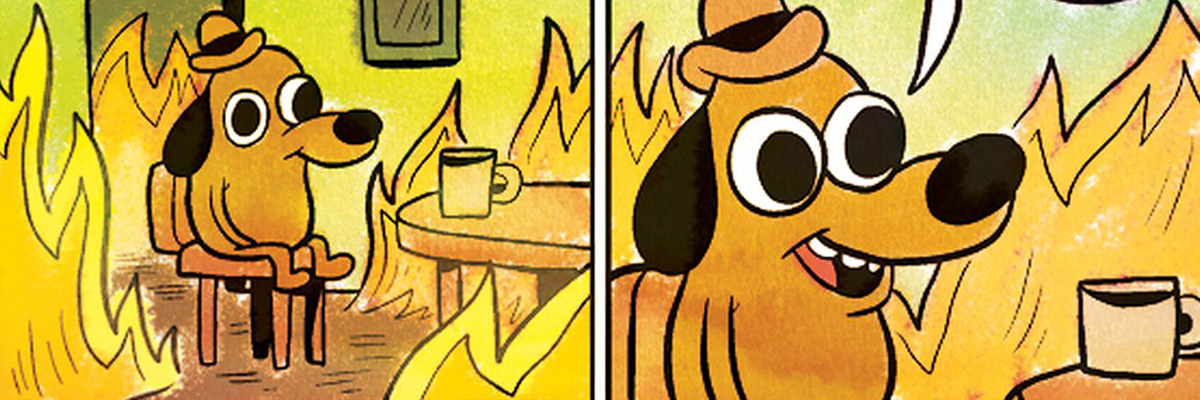 This is Fine meme, comic strip with dog sitting in burning building