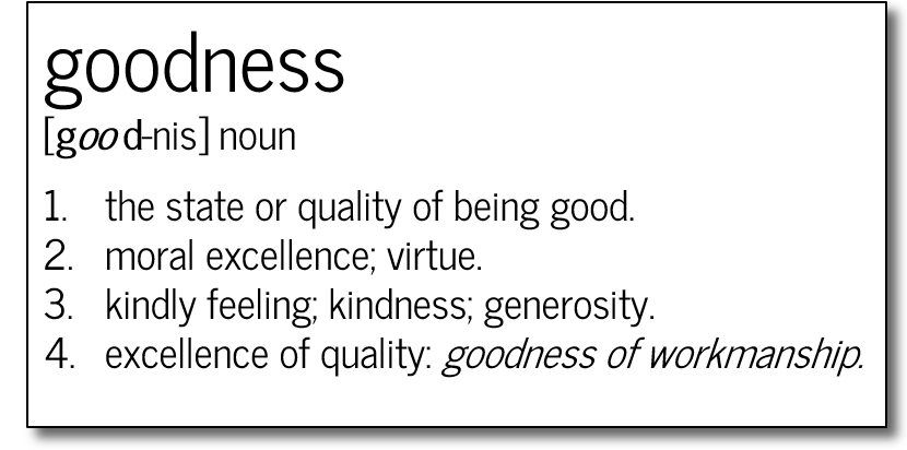 A picture of the definition of goodness - the state or quality of being good
